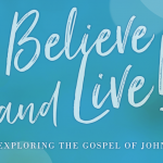 Believe and Live! Exploring the Gospel of John